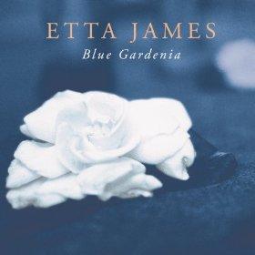 Etta James(Blue Gardenia)