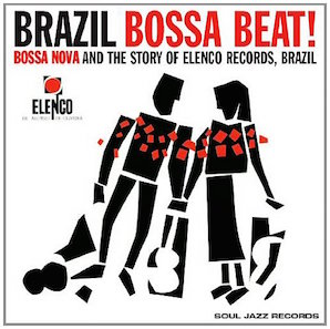 「BRAZIL BOSSA BEAT ! - BOSSA NOVA AND THE STORY OF ELENCO RECORDS BRAZIL」