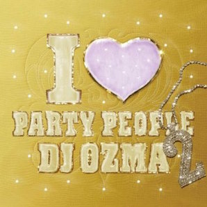 DJ OZMA「I ♥ PARTY PEOPLE」2