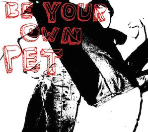 BE YOUR OWN PET「BE YOUR OWN PET」